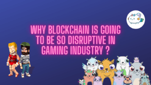 Why Blockchain is going to be so Disruptive  in gaming Industry ?